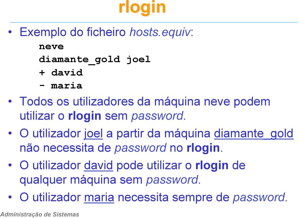 utilizar o rlogin sem password.
