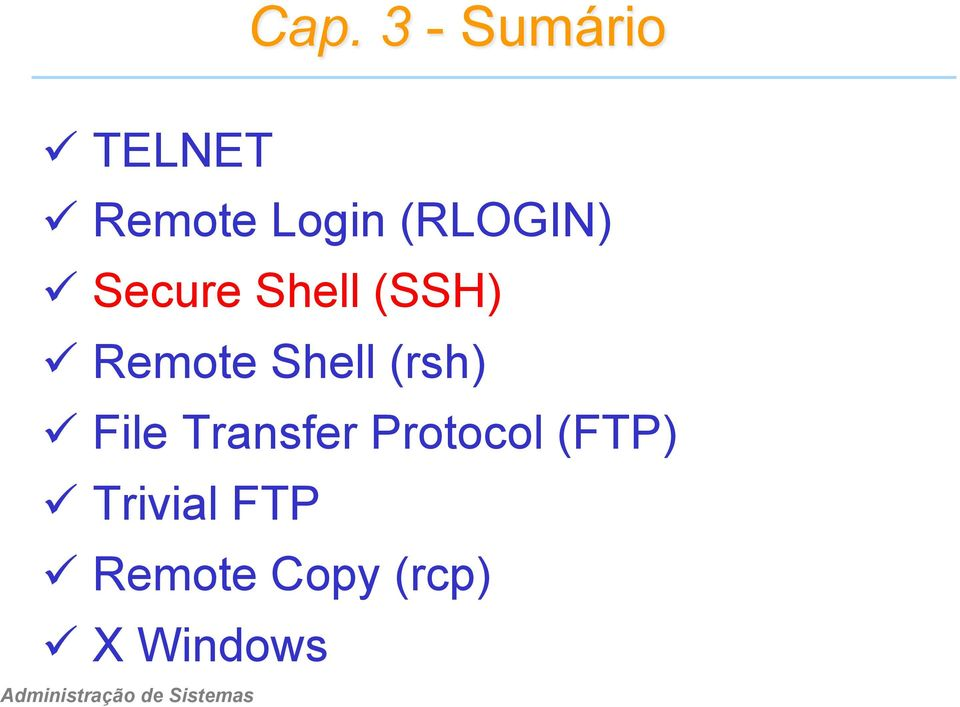 Shell (rsh) ü File Transfer Protocol