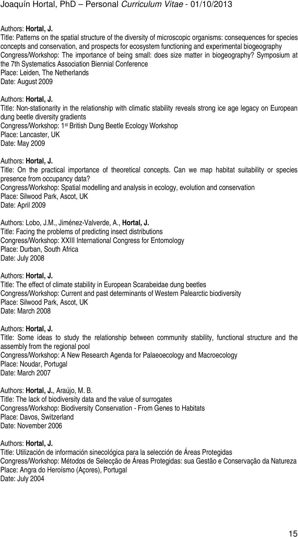 Symposium at the 7th Systematics Association Biennial Conference Place: Leiden, The Netherlands Date: August 2009 Title: Non-stationarity in the relationship with climatic stability reveals strong