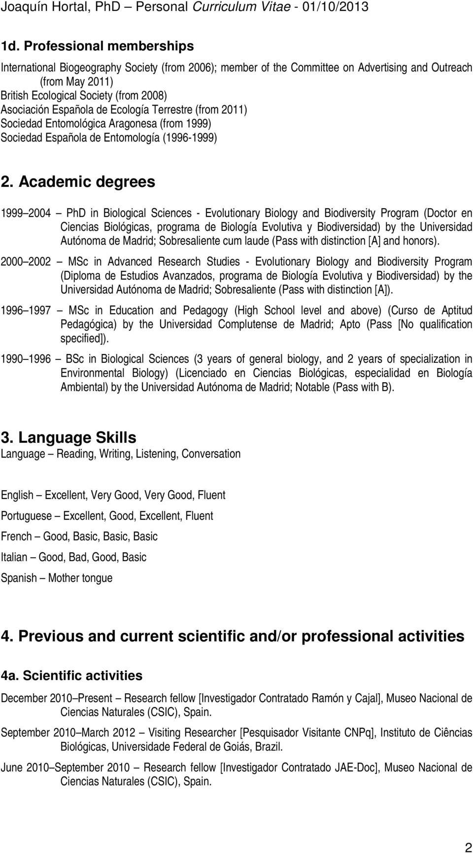Academic degrees 1999 2004 PhD in Biological Sciences - Evolutionary Biology and Biodiversity Program (Doctor en Ciencias Biológicas, programa de Biología Evolutiva y Biodiversidad) by the