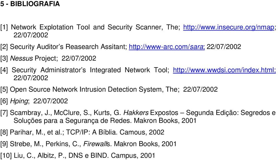 html; 22/07/2002 [5] Open Source Network Intrusion Detection System, The; 22/07/2002 [6] Hping; 22/07/2002 [7] Scambray, J., McClure, S., Kurts, G.