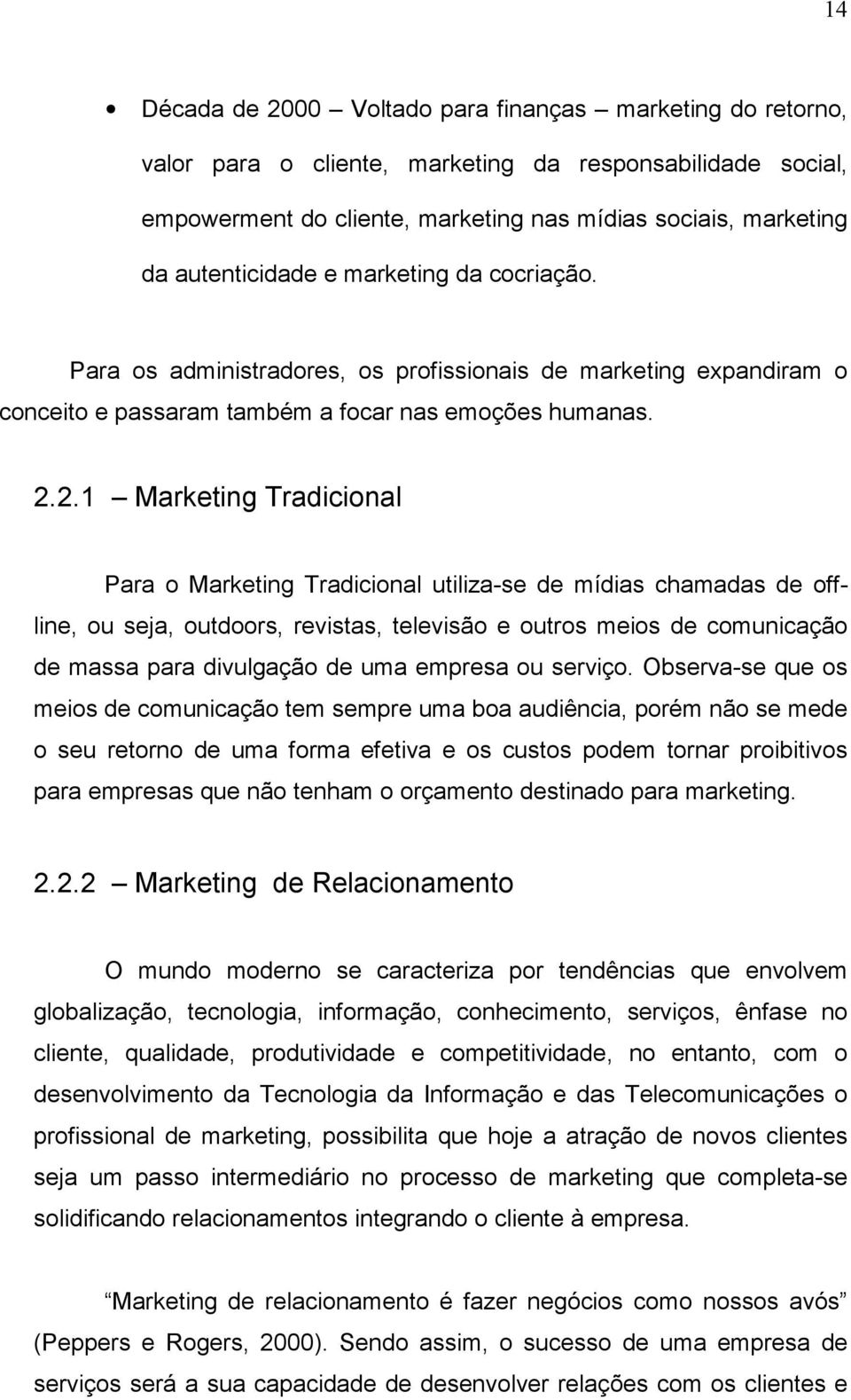 2.1 Marketing Tradicional Para o Marketing Tradicional utiliza-se de mídias chamadas de offline, ou seja, outdoors, revistas, televisão e outros meios de comunicação de massa para divulgação de uma