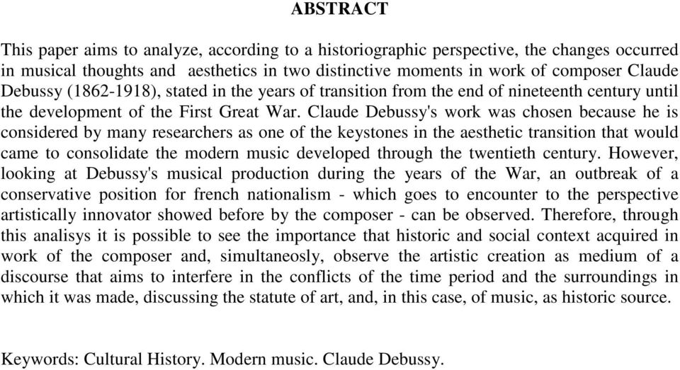 Claude Debussy's work was chosen because he is considered by many researchers as one of the keystones in the aesthetic transition that would came to consolidate the modern music developed through the