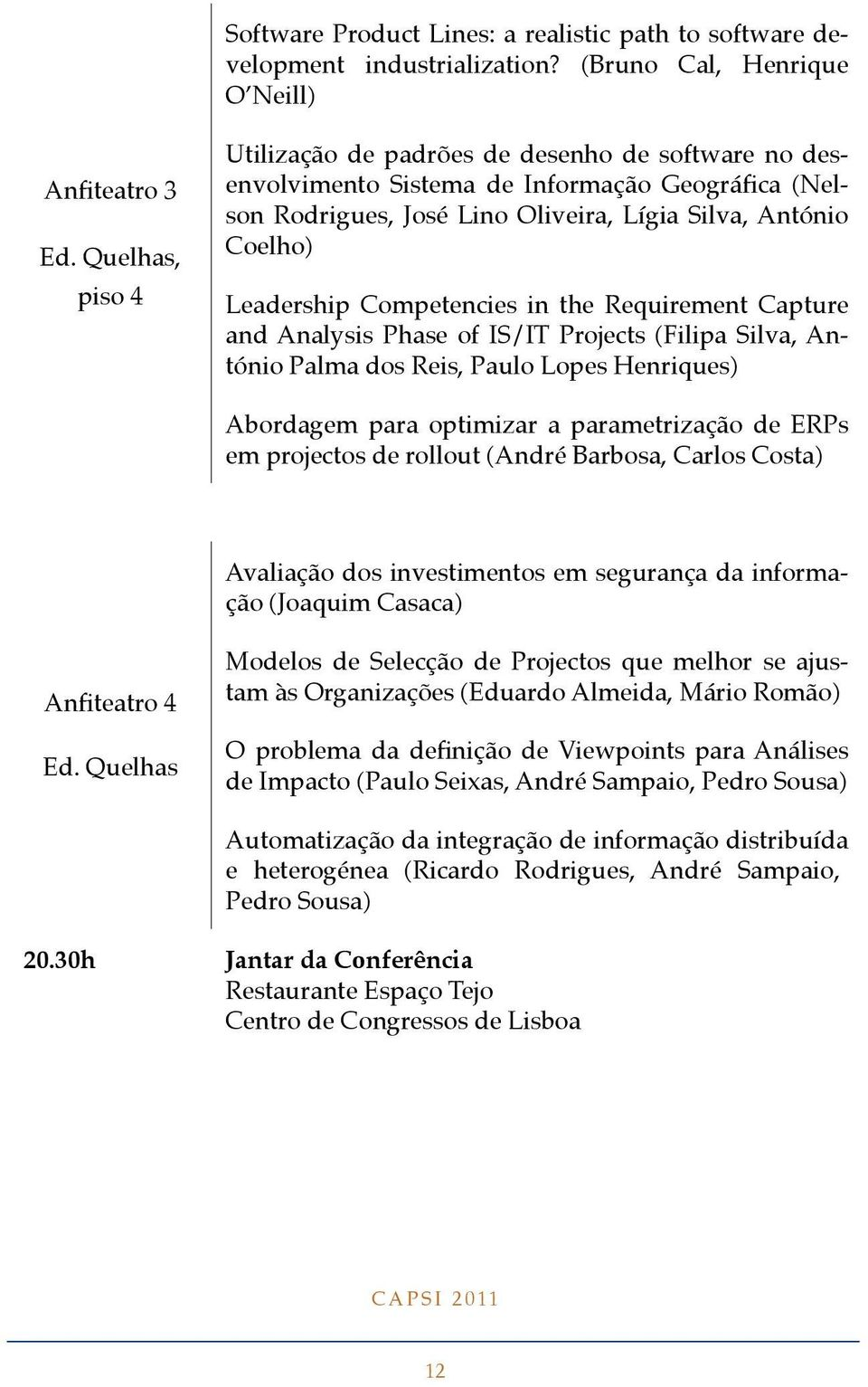 Competencies in the Requirement Capture and Analysis Phase of IS/IT Projects (Filipa Silva, António Palma dos Reis, Paulo Lopes Henriques) Abordagem para optimizar a parametrização de ERPs em