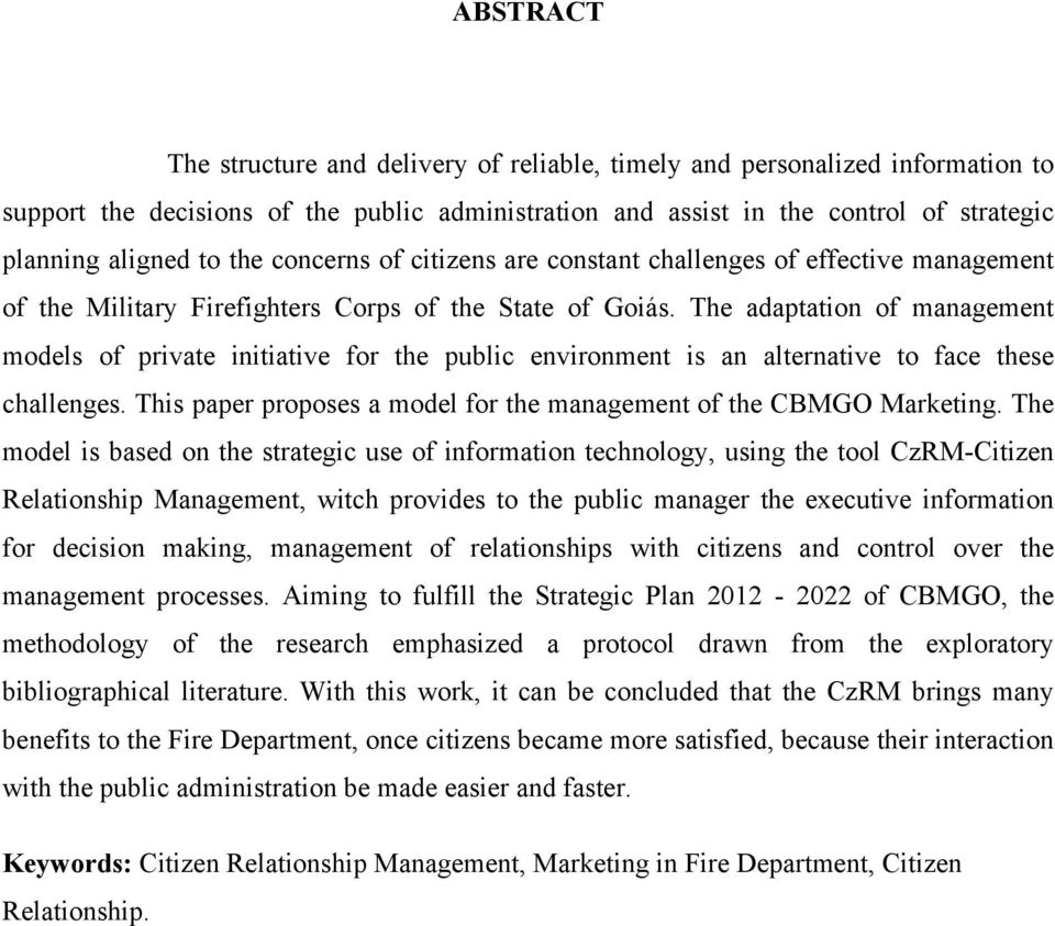 The adaptation of management models of private initiative for the public environment is an alternative to face these challenges. This paper proposes a model for the management of the CBMGO Marketing.