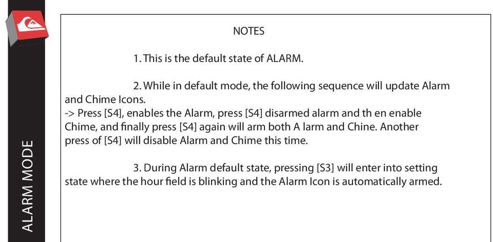 -> Press [S4], enables the Alarm, press [S4] disarmed alarm and th en enable Chime, and finally press [S4] again will arm