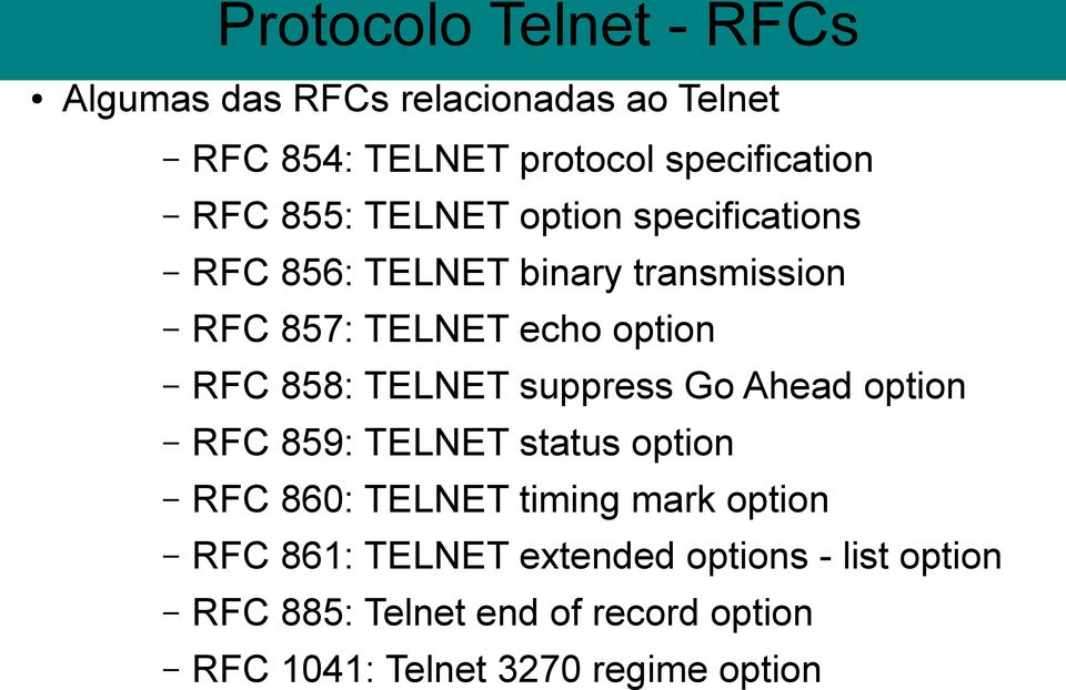 TELNET suppress Go Ahead option RFC 859: TELNET status option RFC 860: TELNET timing mark option RFC 861: