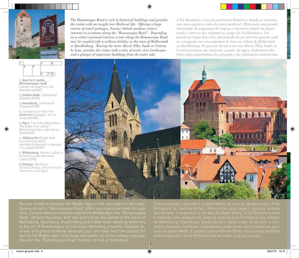 Depending on a visitor s personal interest, a tour along the Romanesque Road may be coupled with a wellness holiday in the town of Halberstadt or Quedlinburg.