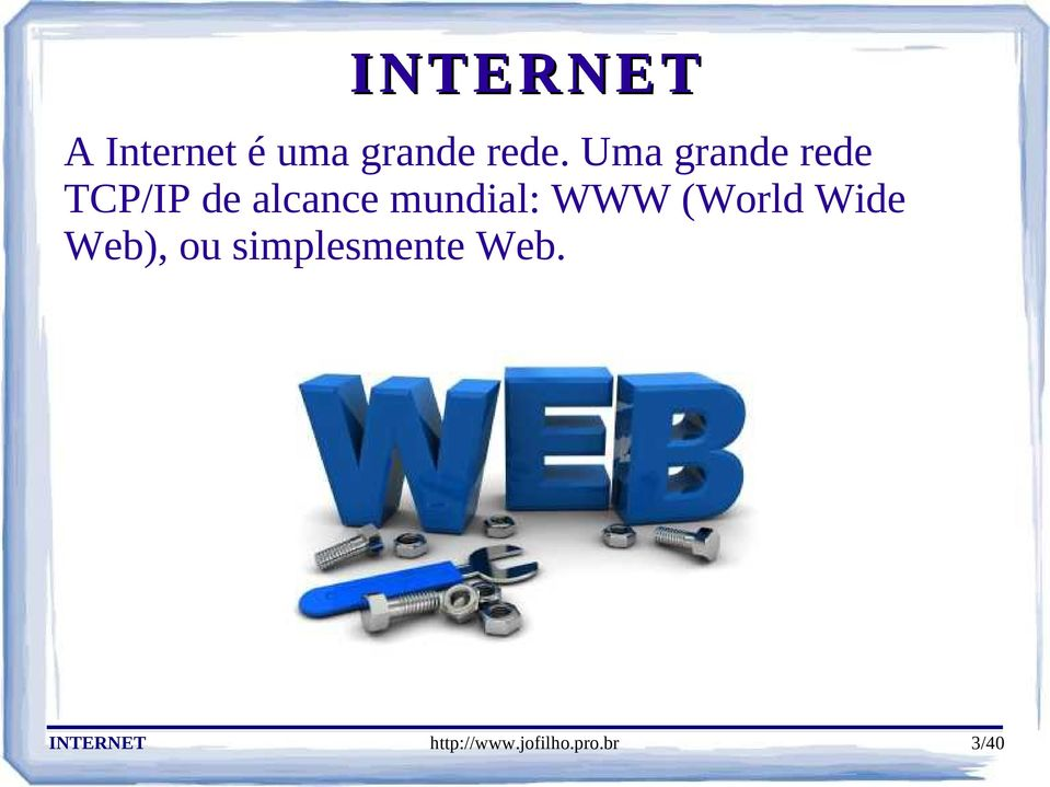 mundial: WWW (World Wide Web), ou