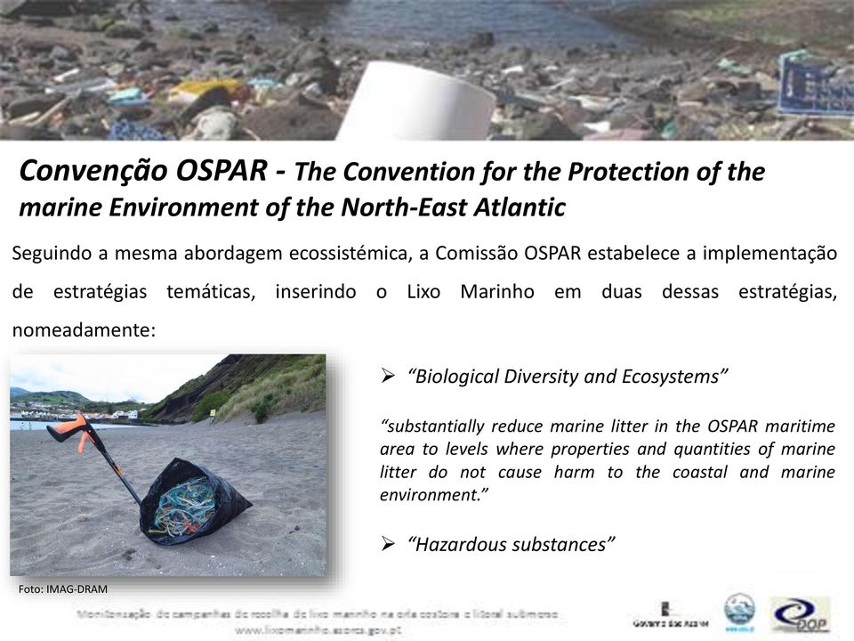 estratégias, nomeadamente: Biological Diversity and Ecosystems substantially reduce marine litter in the OSPAR maritime area to