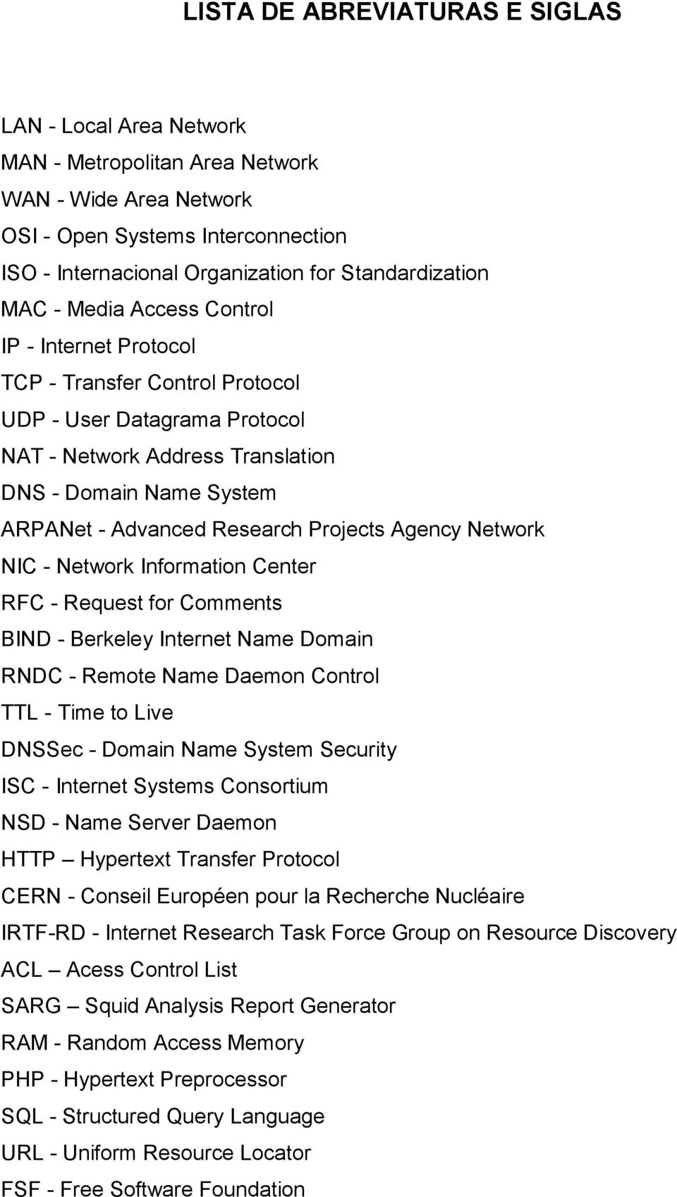 Projects Agency Network NIC - Network Information Center RFC - Request for Comments BIND - Berkeley Internet Name Domain RNDC - Remote Name Daemon Control TTL - Time to Live DNSSec - Domain Name