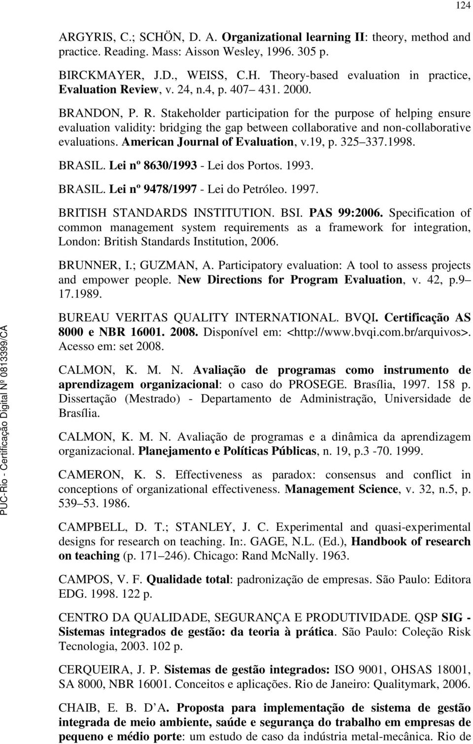 American Journal of Evaluation, v.19, p. 325 337.1998. BRASIL. Lei nº 8630/1993 - Lei dos Portos. 1993. BRASIL. Lei nº 9478/1997 - Lei do Petróleo. 1997. BRITISH STANDARDS INSTITUTION. BSI.