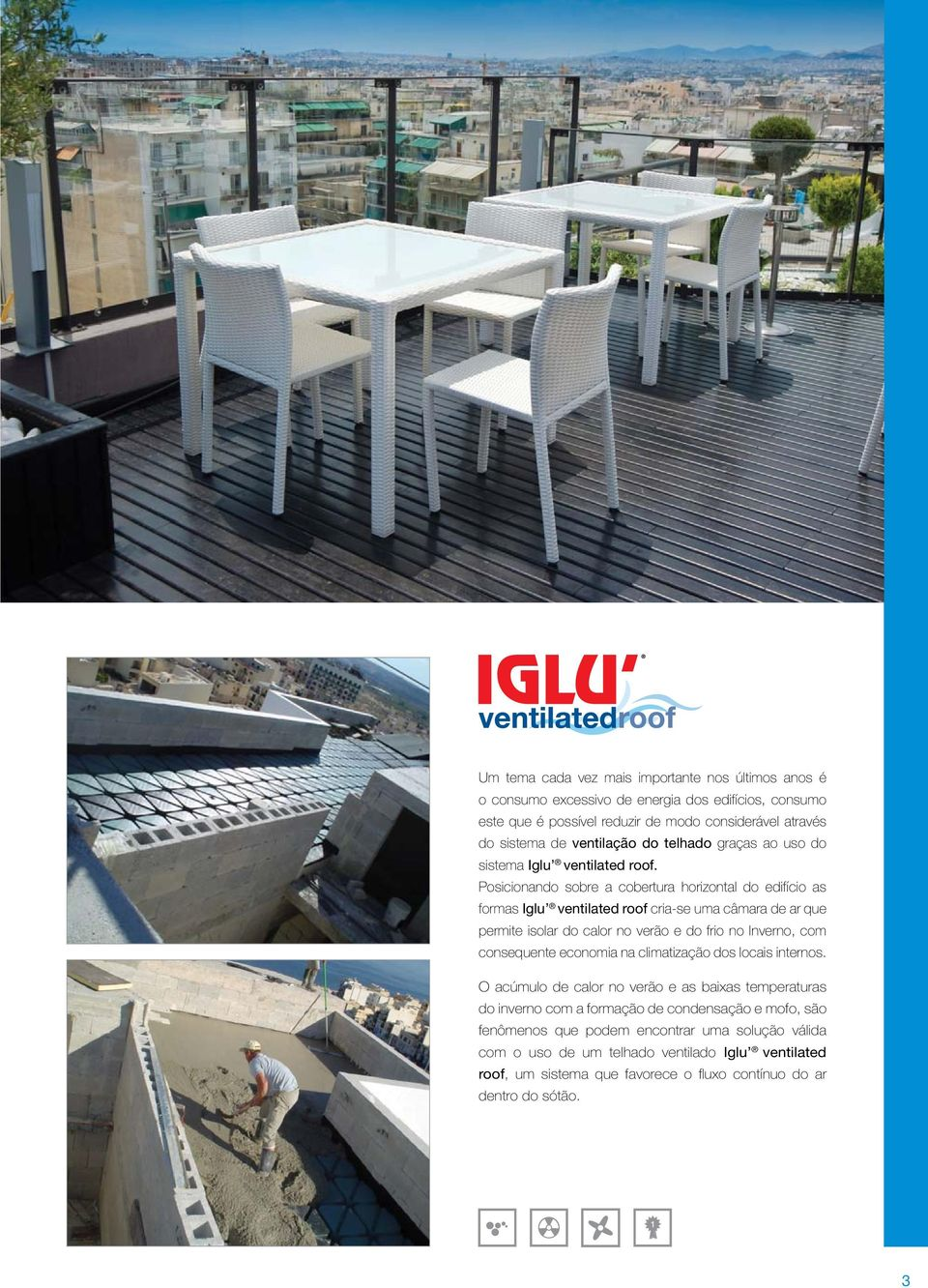 Posicionando sobre a cobertura horizontal do edifício as formas Iglu ventilated roof cria-se uma câmara de ar que permite isolar do calor no verão e do frio no Inverno, com consequente