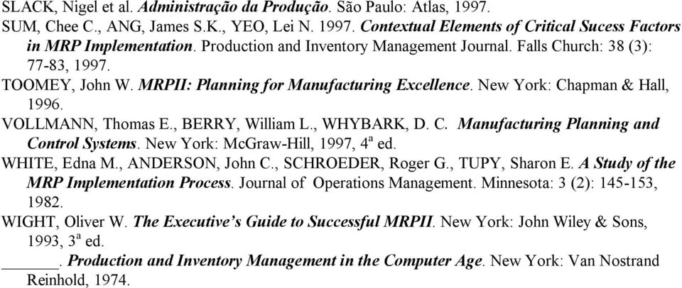 , BERRY, William L., WHYBARK, D. C. Manufacturing Planning and Control Systems. New York: McGraw-Hill, 1997, 4 a ed. WHITE, Edna M., ANDERSON, John C., SCHROEDER, Roger G., TUPY, Sharon E.