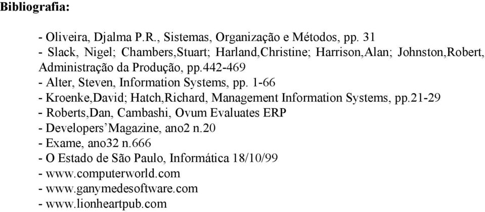 442-469 - Alter, Steven, Information Systems, pp. 1-66 - Kroenke,David; Hatch,Richard, Management Information Systems, pp.