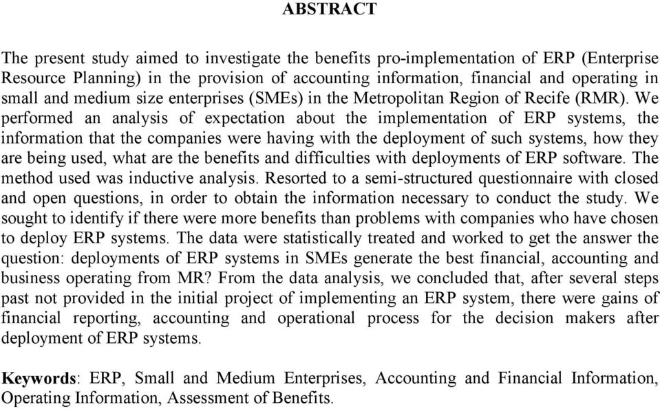 We performed an analysis of expectation about the implementation of ERP systems, the information that the companies were having with the deployment of such systems, how they are being used, what are