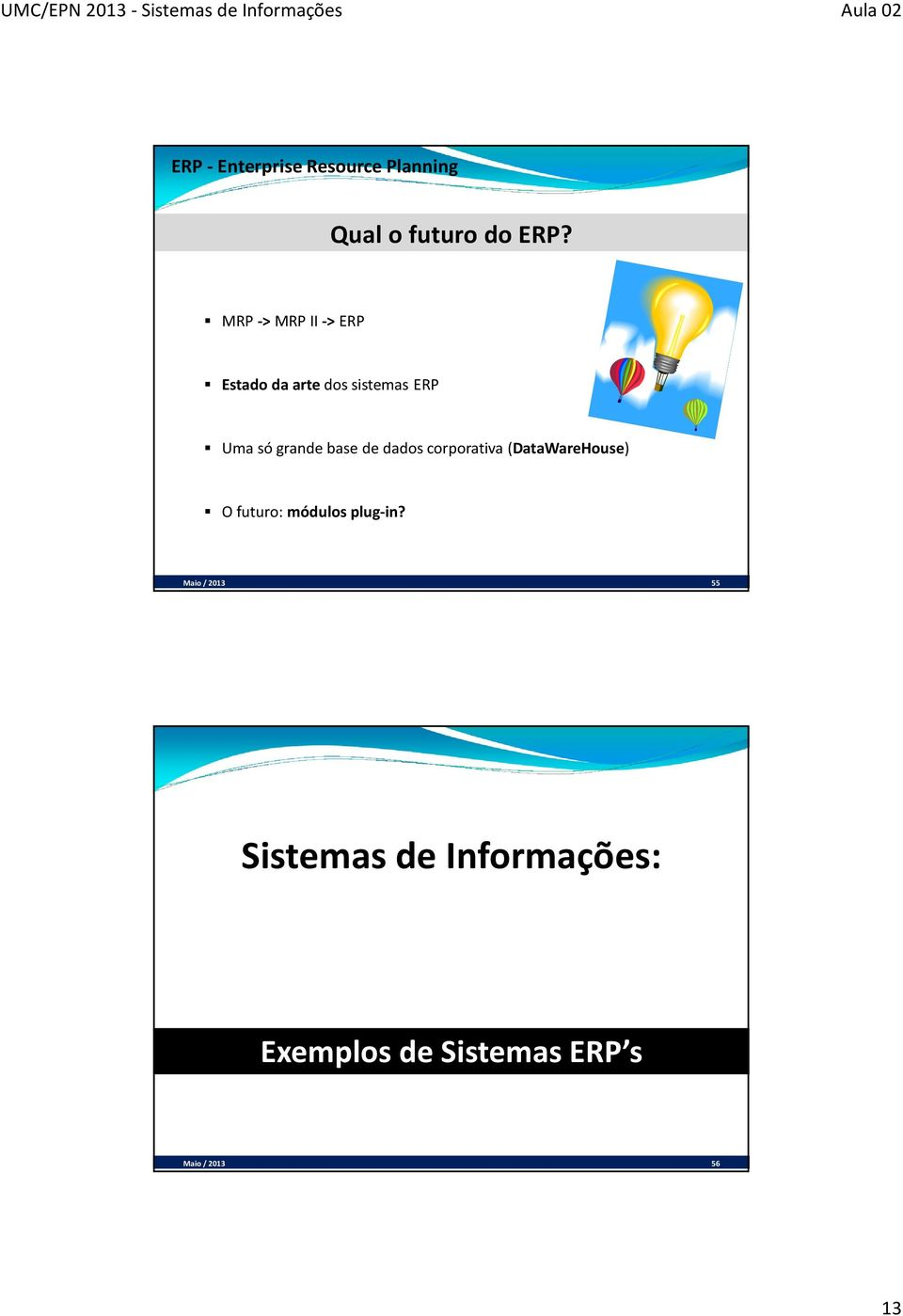 base de dados corporativa (DataWareHouse) O futuro: