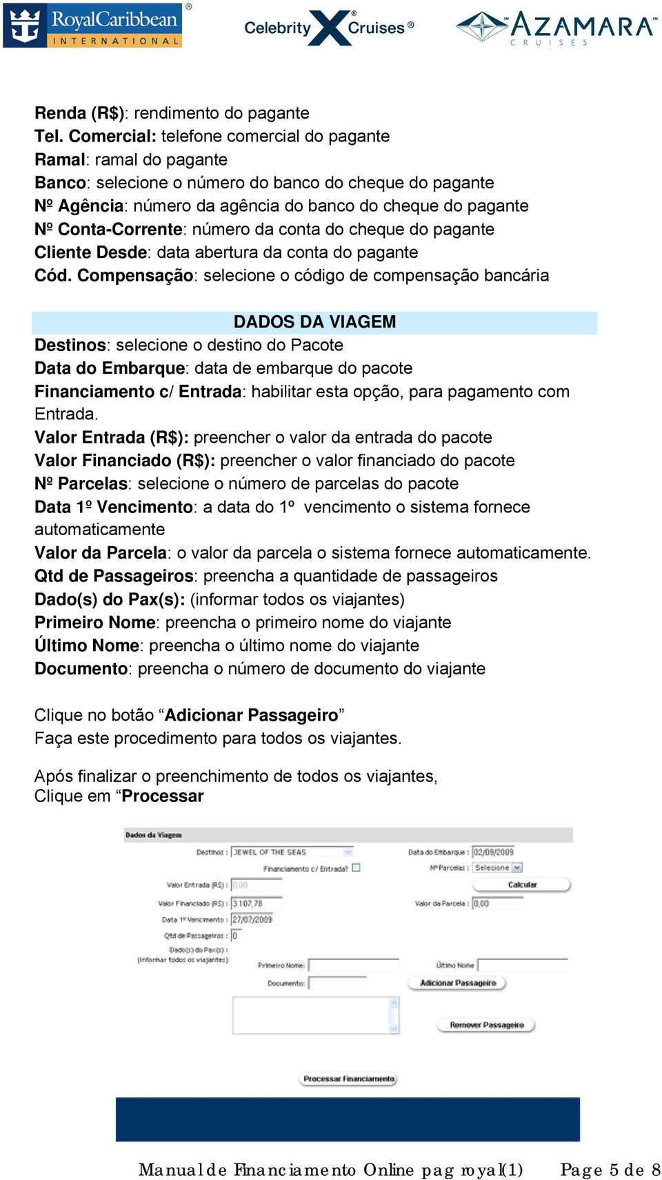 número da conta do cheque do pagante Cliente Desde: data abertura da conta do pagante Cód.