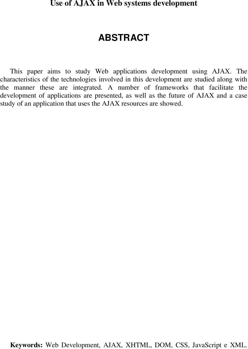 A number of frameworks that facilitate the development of applications are presented, as well as the future of AJAX and a