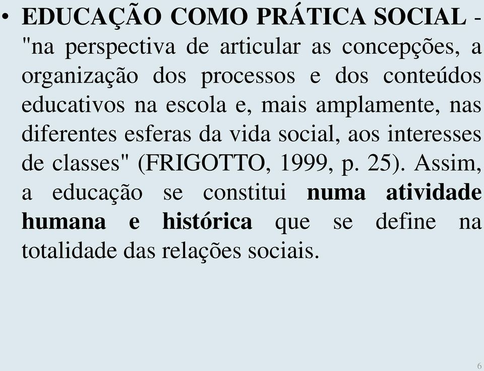 "esferas da vida social, aos interesses de classes"" (FRIGOTTO, 1999, p. 25)."