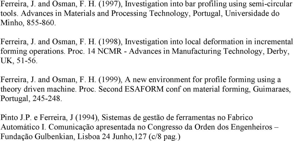 Ferreira, J. and Osman, F. H. (1999), A new environment for profile forming using a theory driven machine. Proc. Second ESAFORM conf on material forming, Guimaraes, Portugal, 245-248.
