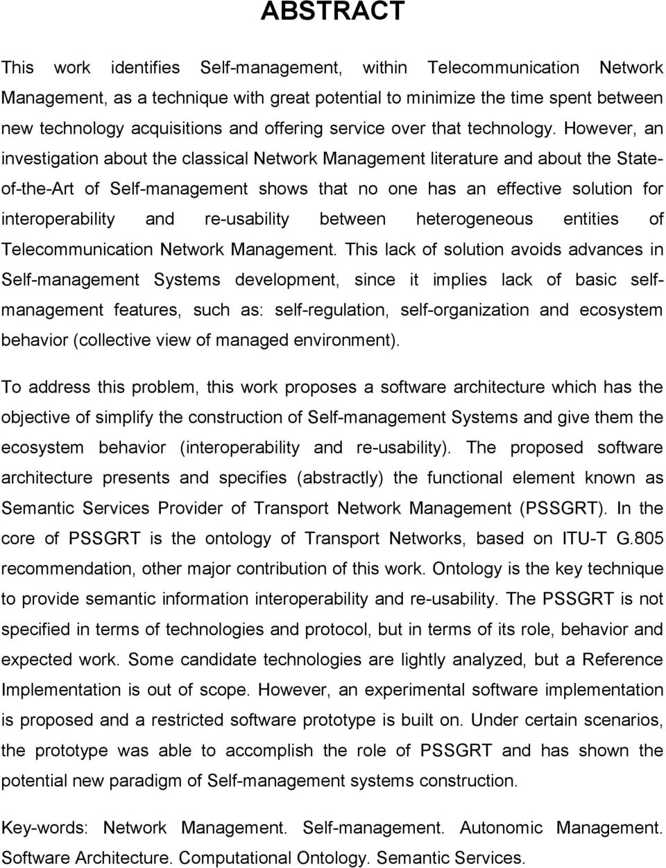 However, an investigation about the classical Network Management literature and about the Stateof-the-Art of Self-management shows that no one has an effective solution for interoperability and