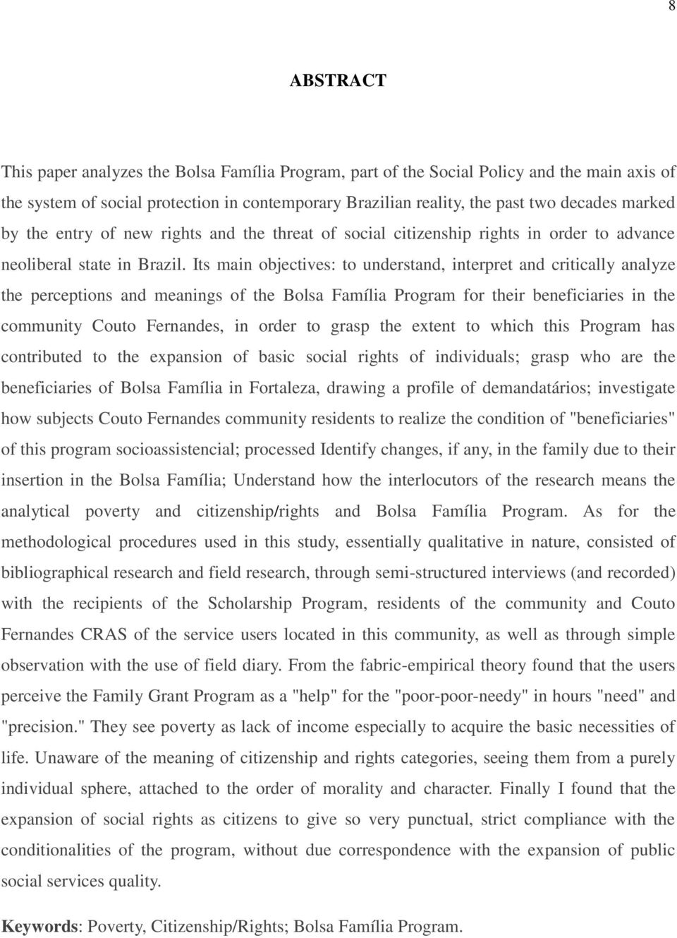 Its main objectives: to understand, interpret and critically analyze the perceptions and meanings of the Bolsa Família Program for their beneficiaries in the community Couto Fernandes, in order to