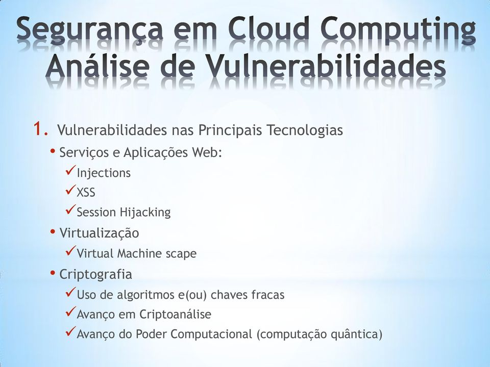 Virtual Machine scape Criptografia Uso de algoritmos e(ou) chaves