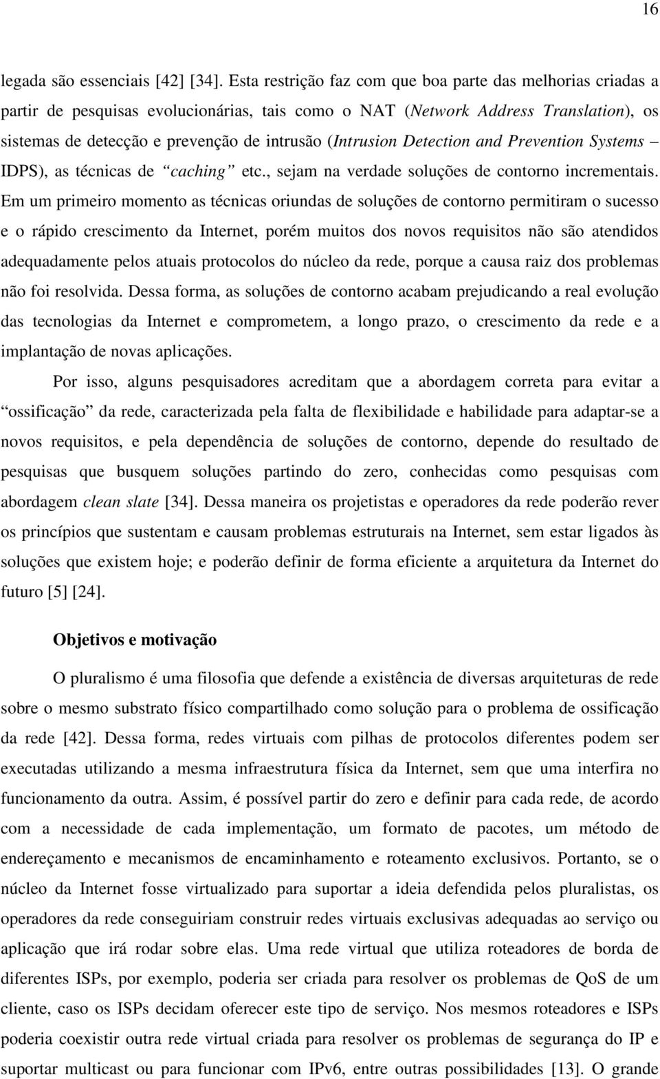 (Intrusion Detection and Prevention Systems IDPS), as técnicas de caching etc., sejam na verdade soluções de contorno incrementais.