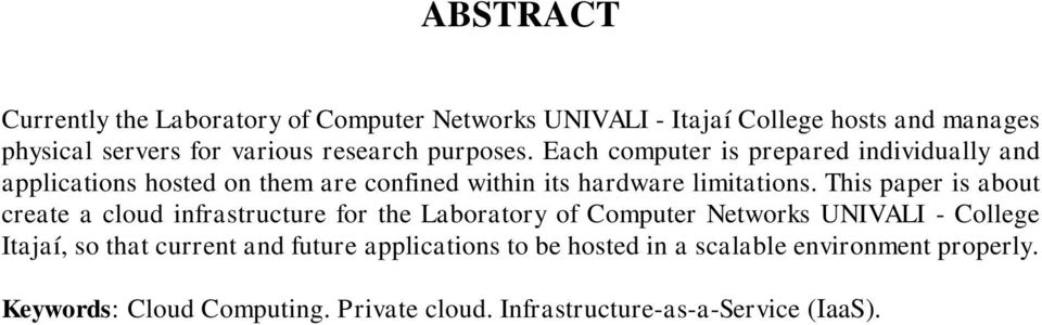 This paper is about create a cloud infrastructure for the Laboratory of Computer Networks UNIVALI - College Itajaí, so that current and