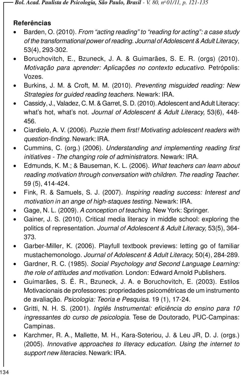 Newark: IRA. Cassidy, J., Valadez, C. M. & Garret, S. D. (2010). Adolesent and Adult Literay: what s hot, what s not. Journal of Adolesent & Adult Literay, 53(6), 448-456. Ciardielo, A. V. (2006).