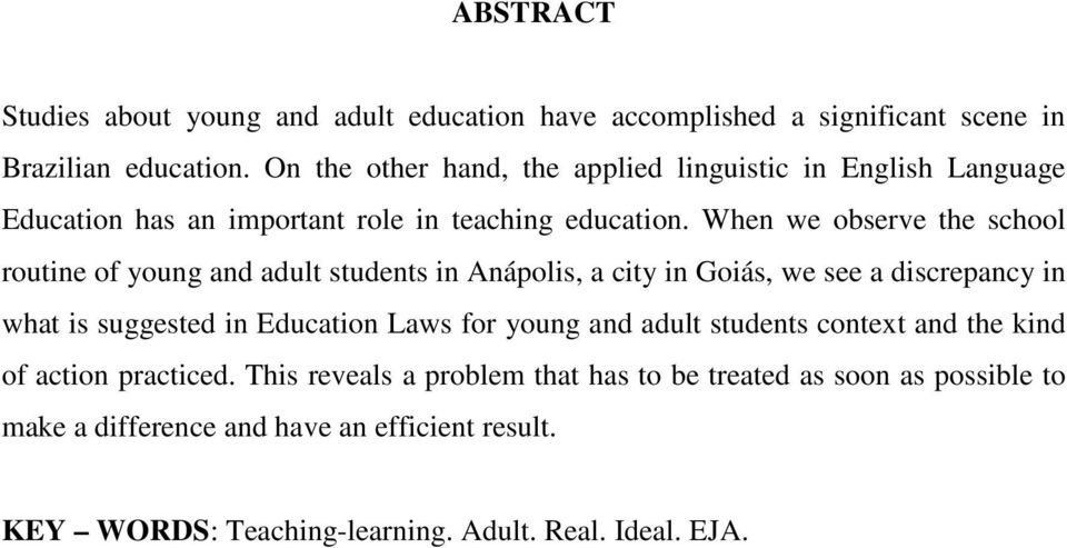 When we observe the school routine of young and adult students in Anápolis, a city in Goiás, we see a discrepancy in what is suggested in Education Laws