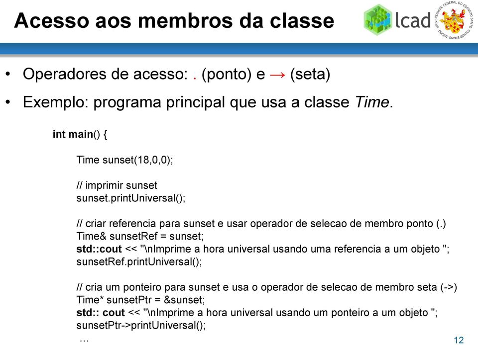 ) Time& sunsetref = sunset; std::cout << ""\nimprime a hora universal usando uma referencia a um objeto ""; sunsetref.960|694|?|c9ce6da6e30379ffb495fbf2c1b39296|False|UNLIKELY|0.30080199241638184