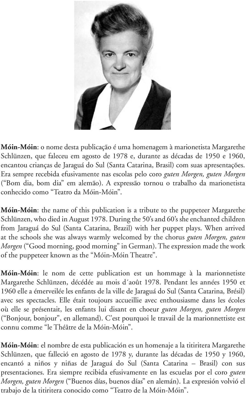A expressão tornou o trabalho da marionetista conhecido como Teatro da Móin-Móin. Móin-Móin: the name of this publication is a tribute to the puppeteer Margarethe Schlünzen, who died in August 1978.