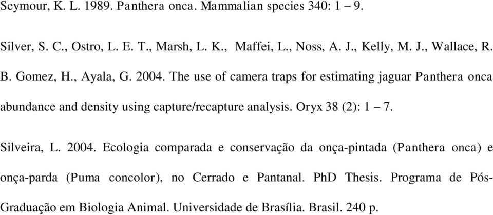 The use of camera traps for estimating jaguar Panthera onca abundance and density using capture/recapture analysis. Oryx 38 (2): 1 7.