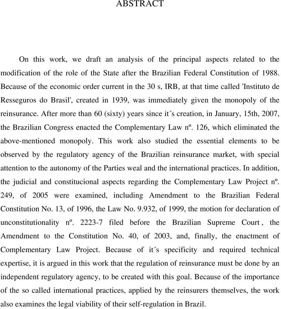 After more than 60 (sixty) years since it s creation, in January, 15th, 2007, the Brazilian Congress enacted the Complementary Law nº. 126, which eliminated the above-mentioned monopoly.