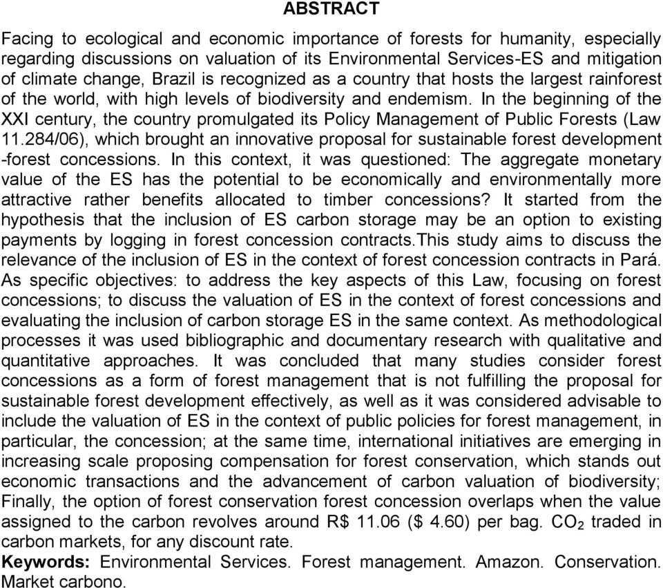 In the beginning of the XXI century, the country promulgated its Policy Management of Public Forests (Law 11.