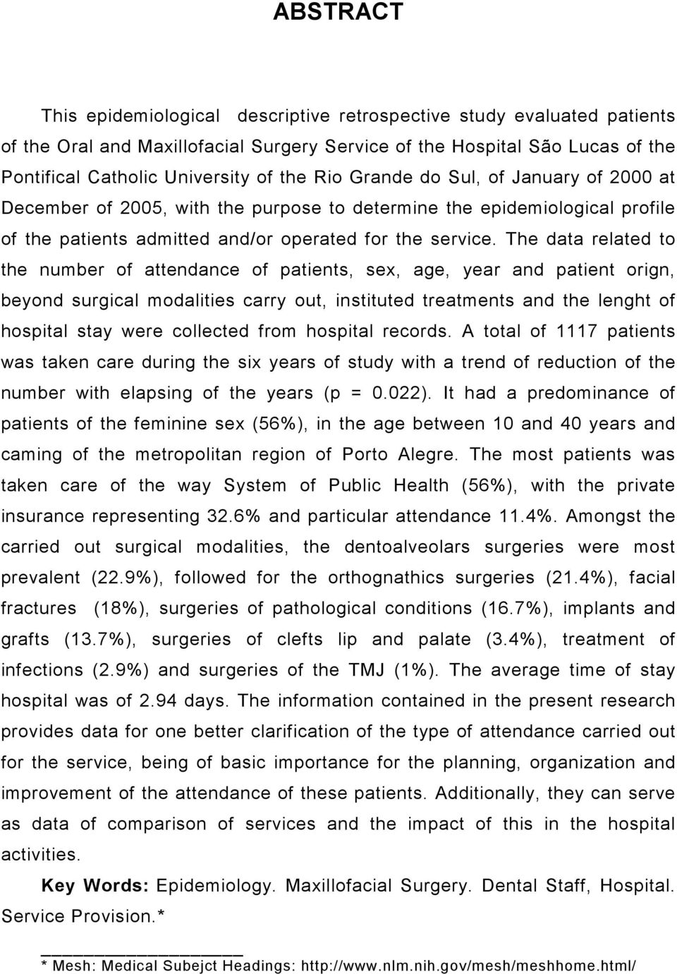 The data related to the number of attendance of patients, sex, age, year and patient orign, beyond surgical modalities carry out, instituted treatments and the lenght of hospital stay were collected