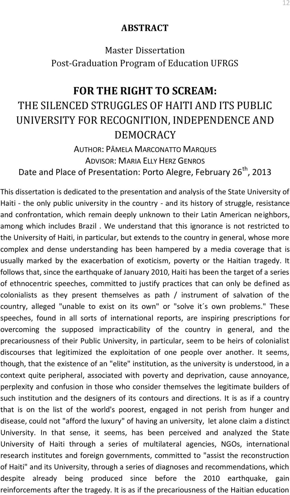 analysis of the State University of Haiti - the only public university in the country - and its history of struggle, resistance and confrontation, which remain deeply unknown to their Latin American
