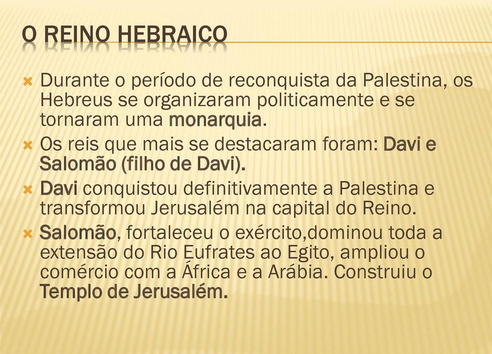 Davi conquistou definitivamente a Palestina e transformou Jerusalém na capital do Reino.