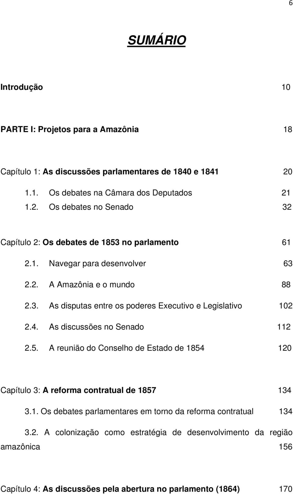 3. As disputas entre os poderes Executivo e Legislativo 102 2.4. As discussões no Senado 112 2.5.