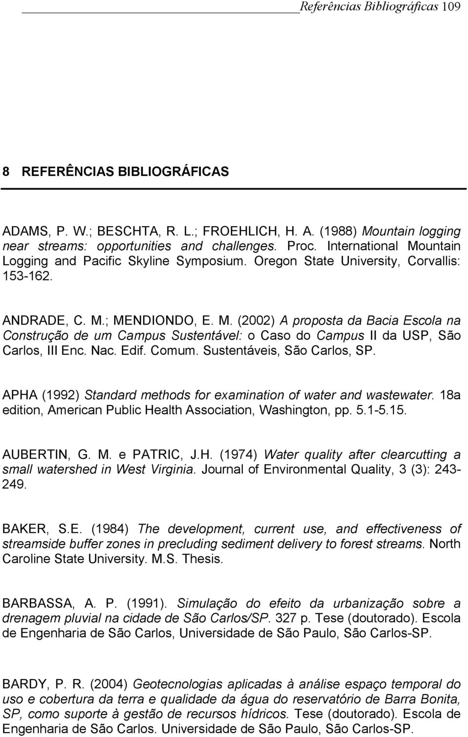 Nac. Edif. Comum. Sustentáveis, São Carlos, SP. APHA (1992) Standard methods for examination of water and wastewater. 18a edition, American Public Health Association, Washington, pp. 5.1-5.15.