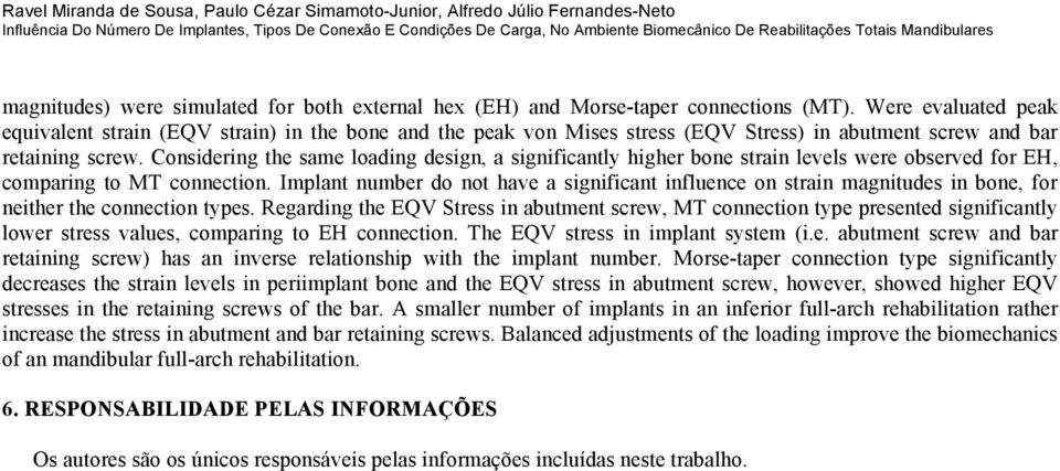 Were evaluated peak equivalent strain (EQV strain) in the bone and the peak von Mises stress (EQV Stress) in abutment screw and bar retaining screw.