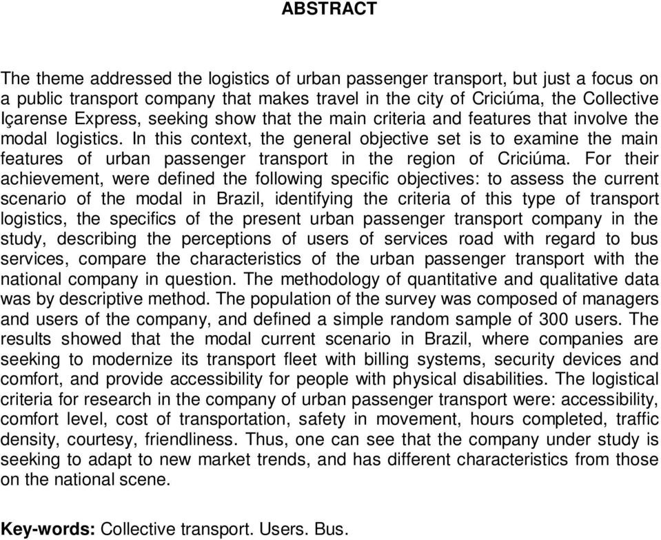 In this context, the general objective set is to examine the main features of urban passenger transport in the region of Criciúma.