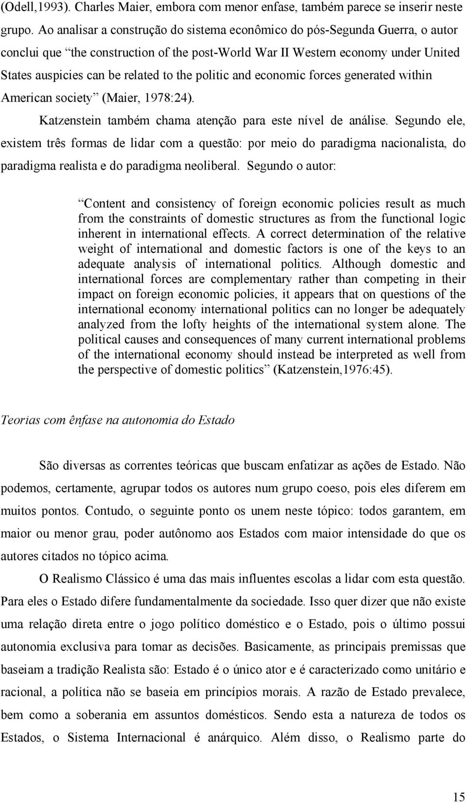 politic and economic forces generated within American society (Maier, 1978:24). Katzenstein também chama atenção para este nível de análise.