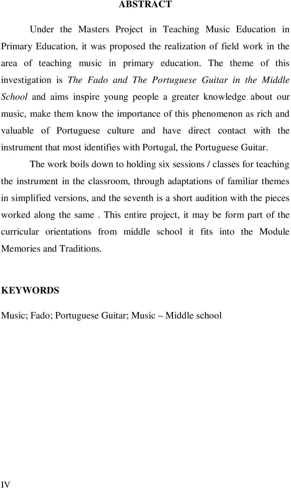 phenomenon as rich and valuable of Portuguese culture and have direct contact with the instrument that most identifies with Portugal, the Portuguese Guitar.