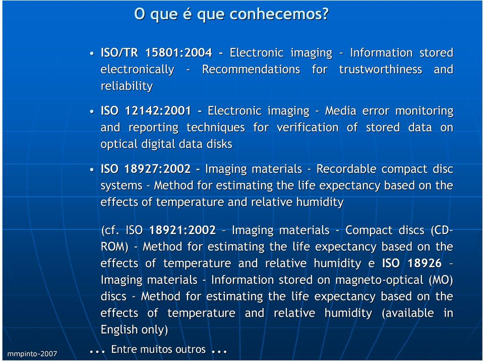 reporting techniques for verification of stored data on optical digital data disks ISO 18927:2002 - Imaging materials - Recordable compact disc systems - Method for estimating the life expectancy