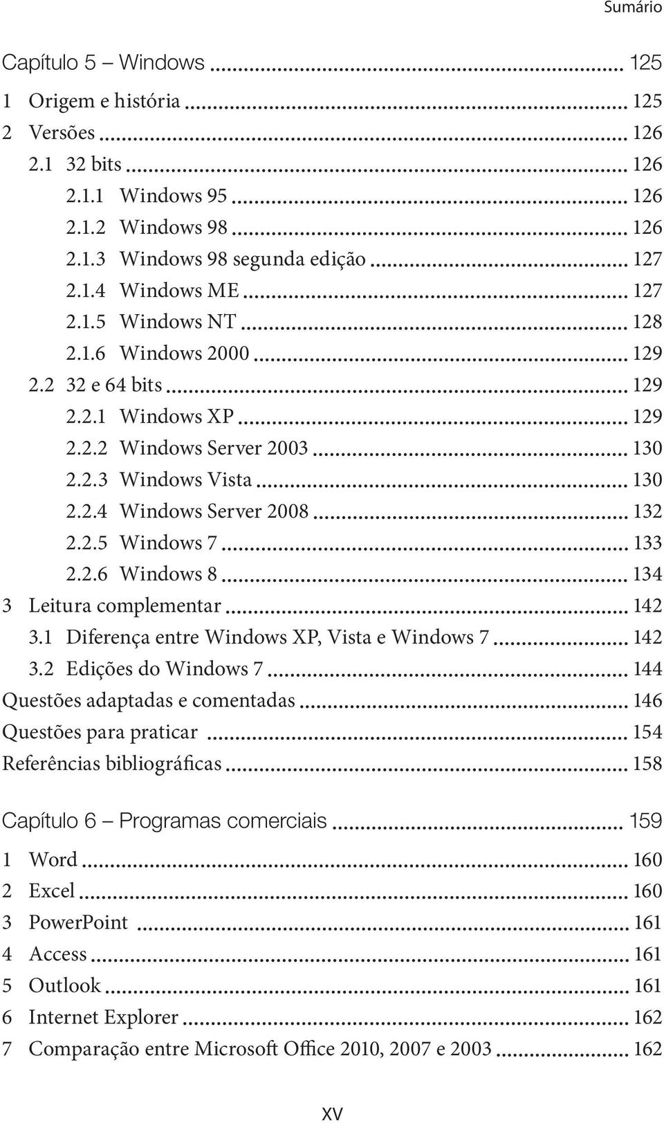 1 Diferença entre Windows XP, Vista e Windows 7 142 3.
