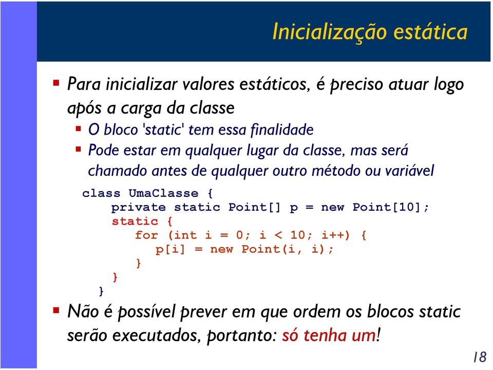 método ou variável class UmaClasse { private static Point[] p = new Point[10]; static { for (int i = 0; i < 10;