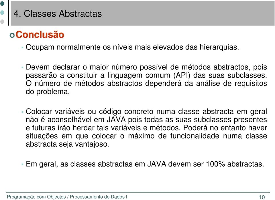 O número de métodos abstractos dependerá da análise de requisitos do problema.